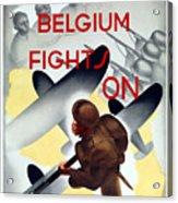 Belgium Fights On - Ww2 Acrylic Print