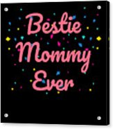 Bestie Mommy Ever Mothers Day Gift Acrylic Print