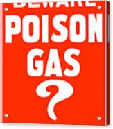 Beware Poison Gas - Wwi Sign Acrylic Print