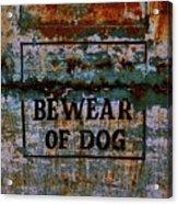 Bewear Of Dog Acrylic Print