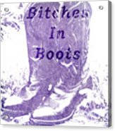 Bitches In Boots Acrylic Print