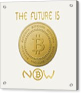 Bitcoin Symbol Logo The Future Is Now Quote Typography Acrylic Print