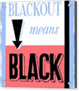 Blackout Means Black Acrylic Print