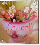 Bless This Day Oh Lord Acrylic Print