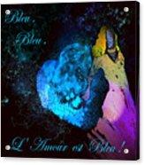 Bleu Bleu L Amour Est Bleu Acrylic Print