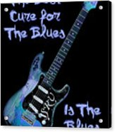 Blues Is The Cure Acrylic Print