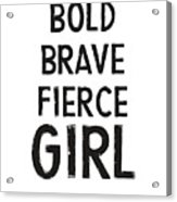 Bold Brave Fierce Girl- Art By Linda Woods Acrylic Print