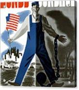 Bonds Or Bondage -- Ww2 Propaganda Acrylic Print