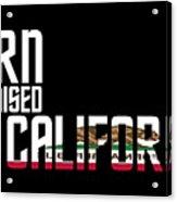 Born And Raised In California Birthday Gift Nice Design Acrylic Print