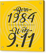 Born Into 1984 - Woke 9.11 Acrylic Print