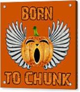 Born To Chunk Acrylic Print