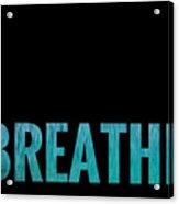 Breathe Black Background Acrylic Print