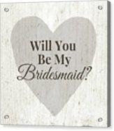 Bridesmaid Card Rustic- Art By Linda Woods Acrylic Print