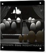Brown Egg Nightmare Acrylic Print