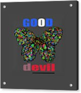 Butterfly Good And Bad  Acrylic Print