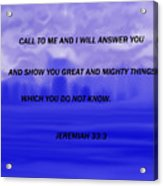 Call To Me And I Will Answer Acrylic Print