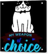 Cat My Weapon Of Choice Acrylic Print