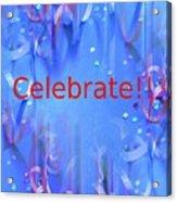 Celebrate 1 Acrylic Print