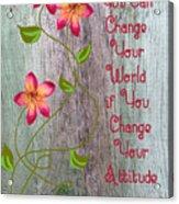 Change Your World Acrylic Print