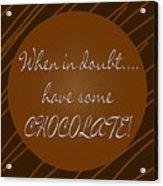 Chocolate Acrylic Print