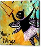 Circus Kitty - Your Wings Will Carry You Acrylic Print