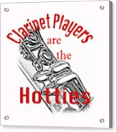 Clarinet Players Are The Hotties 5026.02 Acrylic Print