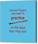 Clarinets Practice When They Eat Acrylic Print