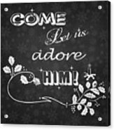 Come Let Us Adore Him Chalkboard Artwork Acrylic Print