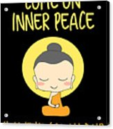 Come On Inner Peace I Havent Got All Day Meditating Acrylic Print