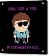 Cool Like A Fool Acrylic Print