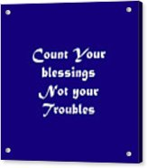 Count Your Blessings Not Your Troubles 5436.02 Acrylic Print