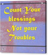 Count Your Blessings Not Your Troubles 5437.02 Acrylic Print