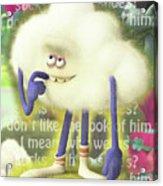 Crazy Cloud Guy. Acrylic Print