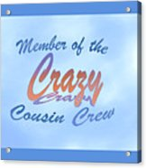 Crazy Cousins  Acrylic Print