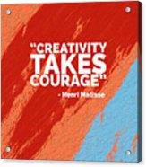 Creativity Takes Courage Acrylic Print