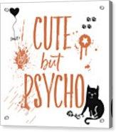 Cute But Psycho Cat Acrylic Print