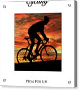 Cycling Pedal For Life Acrylic Print