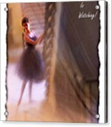 Dance As If No-one Is Watching. Acrylic Print