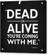 Dead Or Alive Acrylic Print