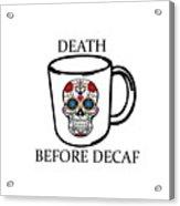 Death Before Decaf Acrylic Print