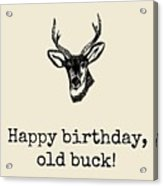 Deer Hunter Birthday Card - Hunting Birthday Card - Happy Birthday Old Buck - Card For Hunter Acrylic Print