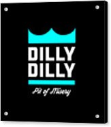 Dilly Dilly Acrylic Print