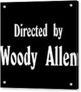 Directed Woody Allen Acrylic Print