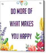 Do More Of What Makes You Happy Acrylic Print