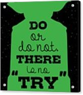 Do or do not there is no try. - Yoda Movie Minimalist Quotes poster Acrylic Print