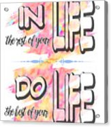 Do The Best Of Your Life Inspiring Typography Acrylic Print