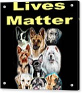 Dog Lives Matter Acrylic Print