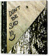 Dont Be Sad Acrylic Print