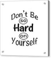 Don't Be So Hard On Yourself Acrylic Print