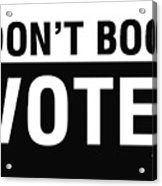 Don't Boo Vote- Art By Linda Woods Acrylic Print